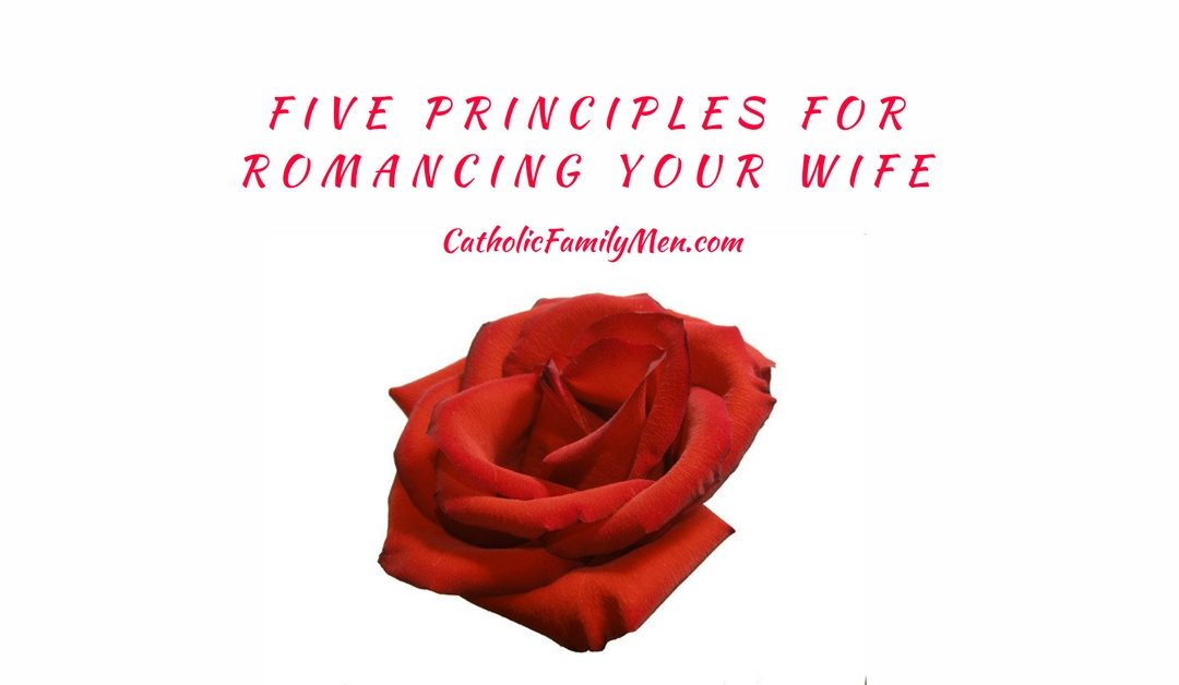 Five Principles for Romancing Your Wife