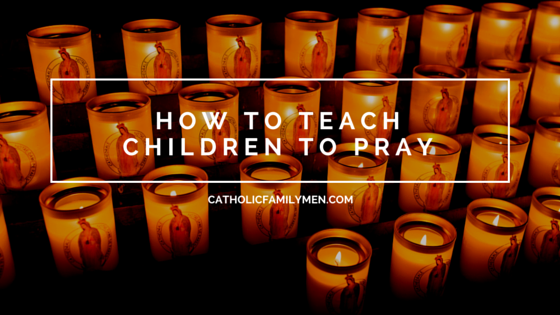 How to Teach Children to Pray