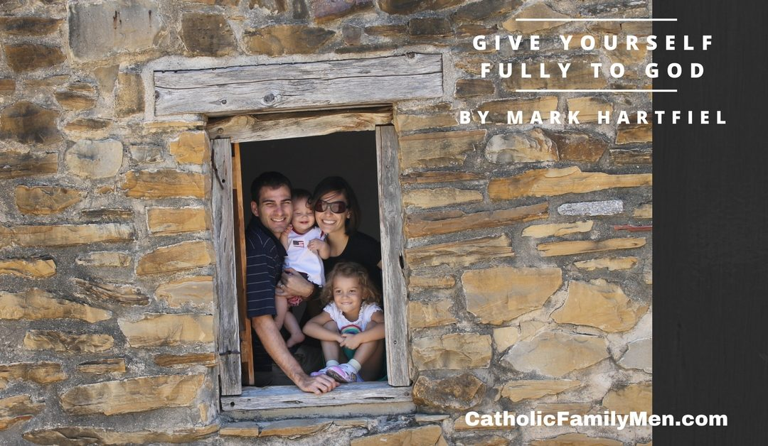 My #1 Lesson for Husbands and Fathers in Christ: Give Yourself Fully to God